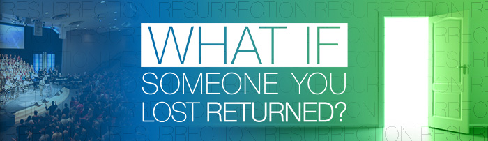 HEADER : 2014 : EASTER : What if Someone You Lost Returned